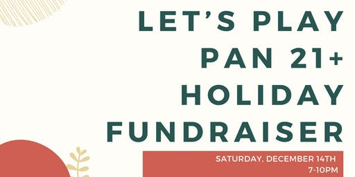 Let's Play Pan 21+ Holiday Fundraiser