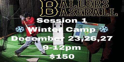 Session 1 Ballers Baseball Winter Camp December 23,26,27