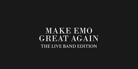 Make Emo Great Again - The Live Band Edition tickets