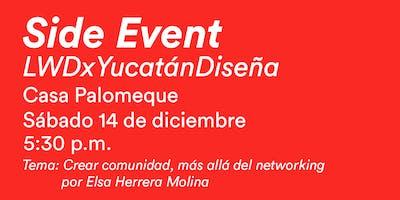 """Side Event: LWDxYucatánDiseña """"Crear comunidad, más allá del networking"""""""