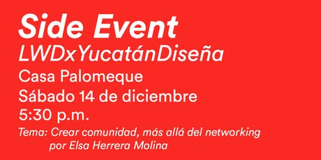 """Side Event: LWDxYucatánDiseña """"Crear comunidad, más allá del networking"""" boletos"""