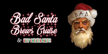 Bad Santa Brews Cruise & Ugly Sweater Party tickets