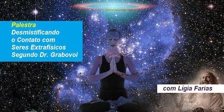 Palestra Desmistificando o Contato com Seres Extrafísicos Segundo Dr. Grabovoi – Lígia Farias ingressos