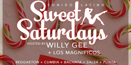 SWEET SATURDAYS -  Latin  +  Bachata + Reggaeton + DanceHall - Sonido Latino - Hosted by Willy Gee tickets