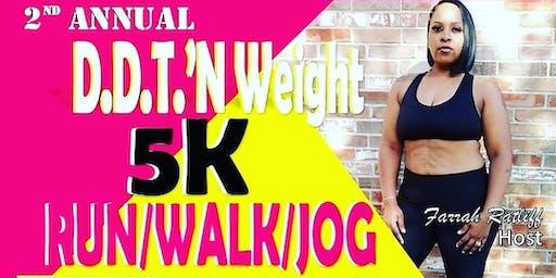 D.D.T'N WEIGHT 5K /Run/Walk/Jog- Waco Tx.