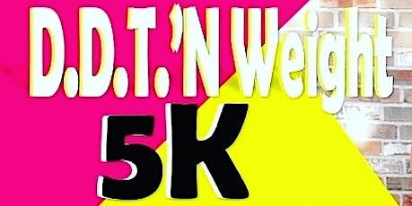 D.D.T'N WEIGHT 5K/ Run Walk/ Jog- Brooklyn N.Y tickets
