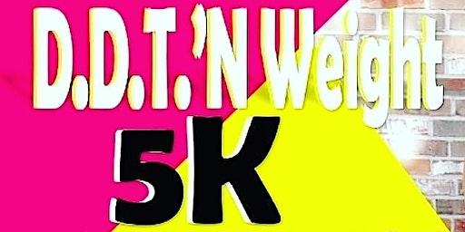 D.D.T'N WEIGHT 5K/ Run Walk/ Jog- Brooklyn N.Y