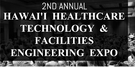 2nd Annual Hawaii Healthcare Technology and Facilities Engineerings Expo tickets