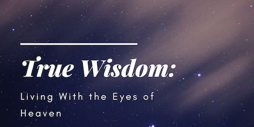 True Wisdom: Living With the Eyes of Heaven
