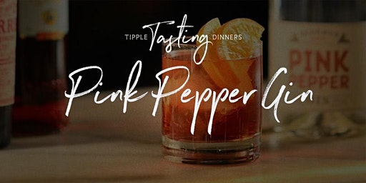 Tipple Tasting Dinner - Pink Pepper Gin