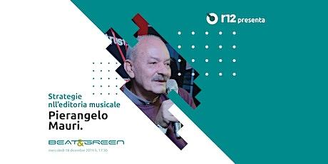 Beat&Green con Pierangelo Mauri - Strategie nell'editoria musicale biglietti