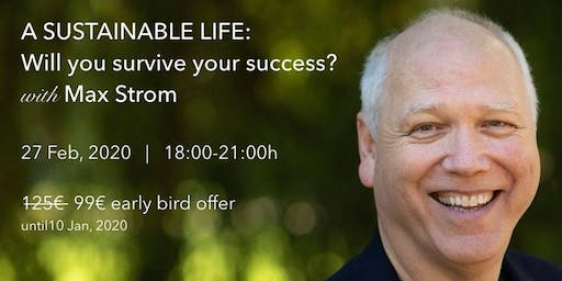 MAX STROM - A Sustainable Life: Will you survive your success?
