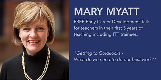 Mary Myatt - Getting to Goldilocks: What do we need to do our best work?