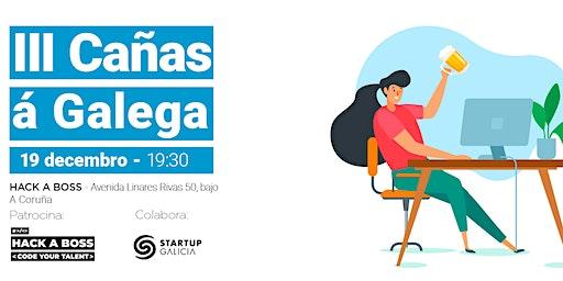 III Cañas á Galega - HACKABOSS Edition