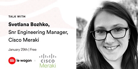 Le Wagon Talk: Svetlana Bozhko, Snr Engineering Manager, Cisco Meraki tickets