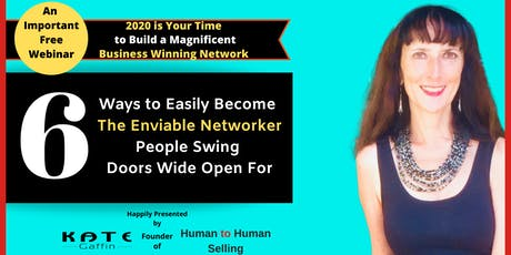 An Important Free Webinar: '6 Ways to Easily Become The Enviable Networker People Swing Doors Wide Open For' (Business and Networking) tickets