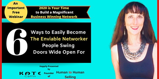 An Important Free Webinar: '6 Ways to Easily Become The Enviable Networker People Swing Doors Wide Open For' (Business and Networking)