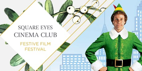 NEW Festive Square Eyes Cinema Club - Elf tickets