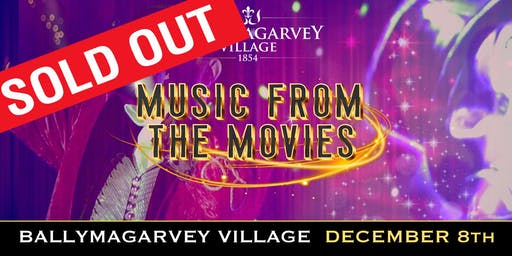 MUSIC FROM THE MOVIES - BALLYMAGARVEY VILLAGE DEC