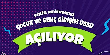 Fikir Değirmeni Çocuk ve Genç Girişim Üssü Açılıyor! tickets