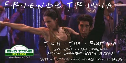 """Friends """"TOW The Routine"""" Trivia at End Zone Lake Highlands"""
