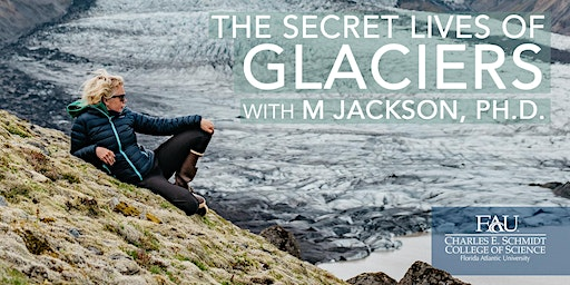 The Secret Lives of Glaciers with M Jackson, Ph.D.