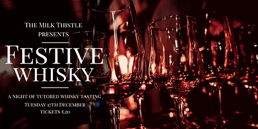 The Milk Thistle presents - A night of Christmas Whisky