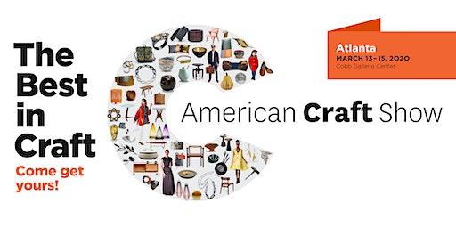 American Craft Show, Atlanta: March 13 – 15, 2020