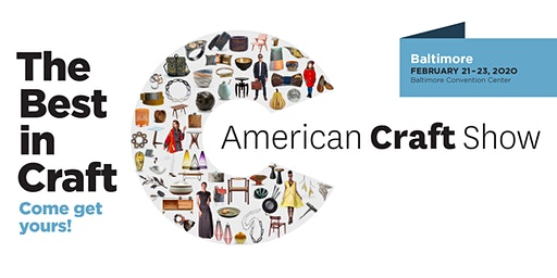 American Craft Show, Baltimore: February 21 - 23, 2020