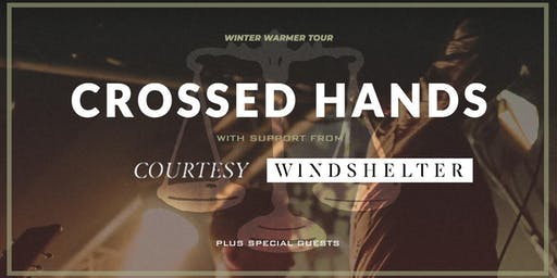 Winter Warmer Tour : Crossed Hands/Courtesy/Windshelter + Guest