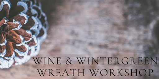 Wine and Wintergreen Wreath Workshop