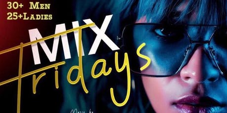 Mix Fridays is The 30 & over Event hosted by Juste Pehoua! tickets