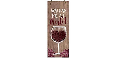 Merlot Wine String Art Wooden Sign Paint Sip Wine Art Maker Class tickets