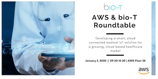 Roundtable with AWS & bio-T: Medical IoT solutions in the growing, cloud-based healthcare market