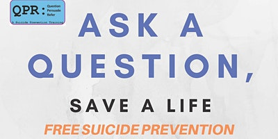 Ask A Question, Save A Life,   A  FREE ******* Prevention Workshop, QPR