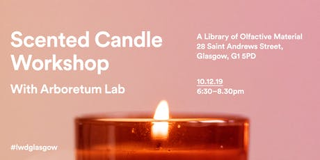 LWD December:  Scented Candle Workshop with Arboretum Lab tickets