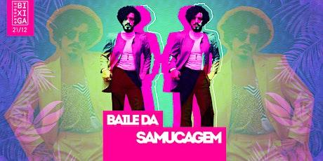 21/12 - FESTA: BAILE DA SAMUCAGEM NO ESTÚDIO BIXIGA ingressos