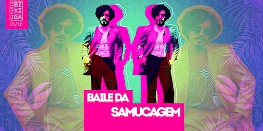 21/12 - FESTA: BAILE DA SAMUCAGEM NO ESTÚDIO BIXIGA
