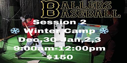 Session 2 Ballers Baseball Winter Camp Dec 30, Jan 2,3