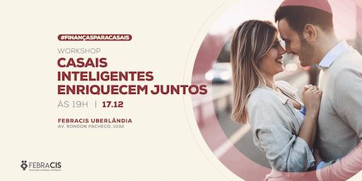 [UBERLÂNDIA/MG] Workshop Casais  Inteligentes  Enriquecem Juntos 17/12