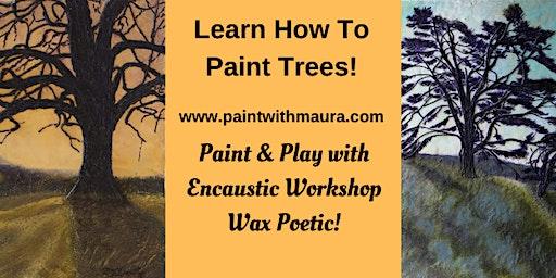 """Paint & Play """"Trees"""" Encaustic Workshop!"""