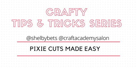 CRAFTY TIPS & TRICKS SERIES   - PIXIE CUTS MADE EASY tickets