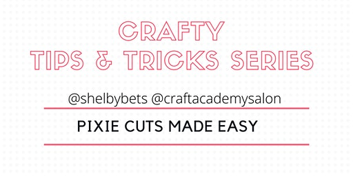 CRAFTY TIPS & TRICKS SERIES   - PIXIE CUTS MADE EASY