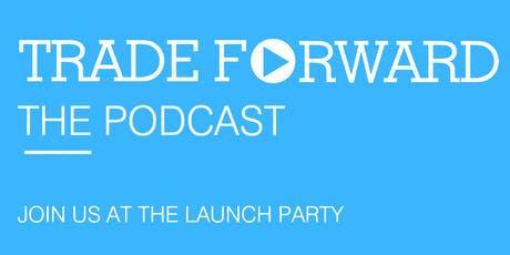 Trade Forward Podcast Launch tickets
