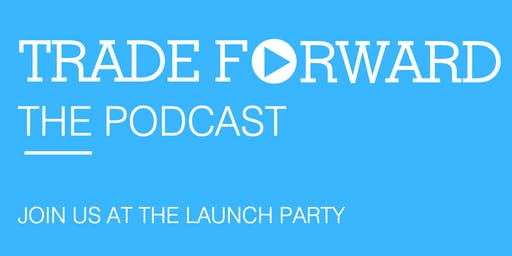 Trade Forward Podcast Launch