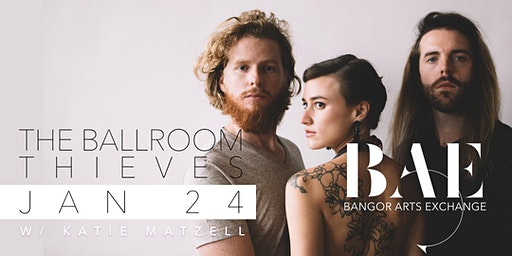 The Ballroom Thieves w/ Katie Matzell (acoustic trio) at BAE