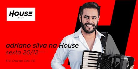 Adriano Silva - House Club ingressos