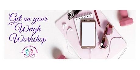 Get on your Weigh Workshop tickets
