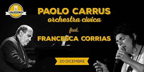 Paolo Carrus Orchestra Civica Feat. Francesca Corrias - Live at Jazzino biglietti