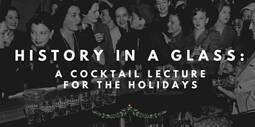 History in a Glass: A Cocktail Lecture for the Holidays